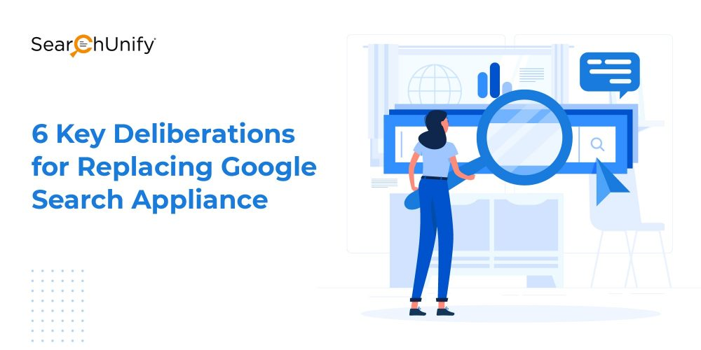 6 Key Deliberations for Replacing Google Search Appliance