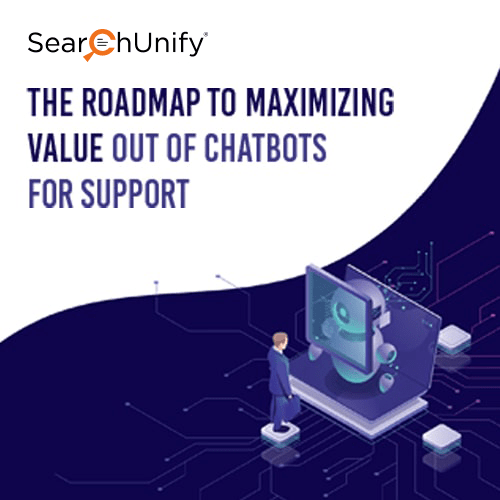 The Roadmap to Maximizing Value out of Chatbots for Support