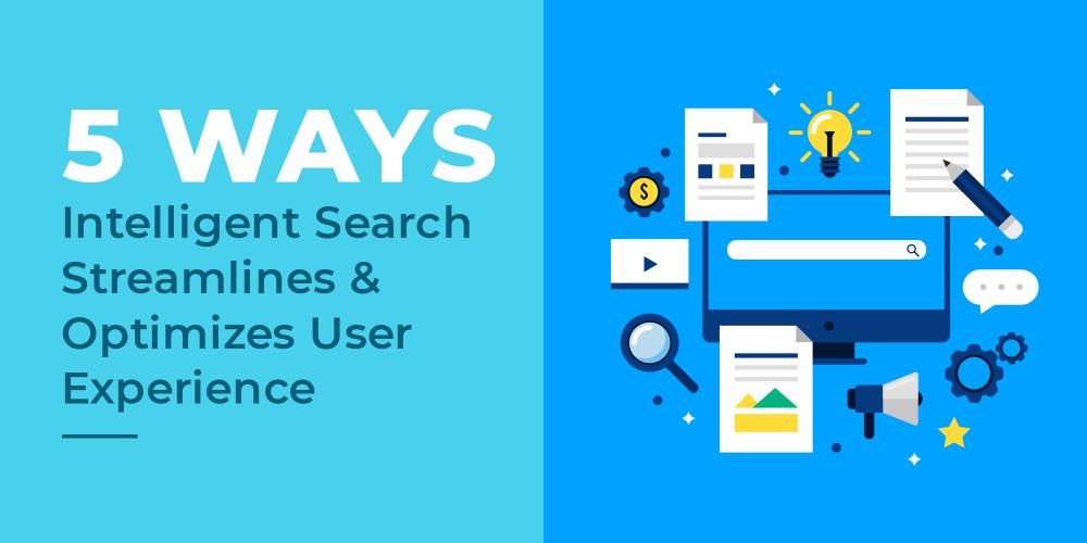 5 Ways Intelligent Search Streamlines & Optimizes User [...]