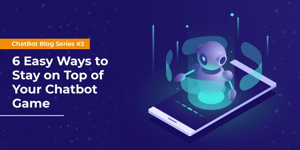 Averting Bot Rot: 6 Easy Tips to Keep Your Chatbot Healthy