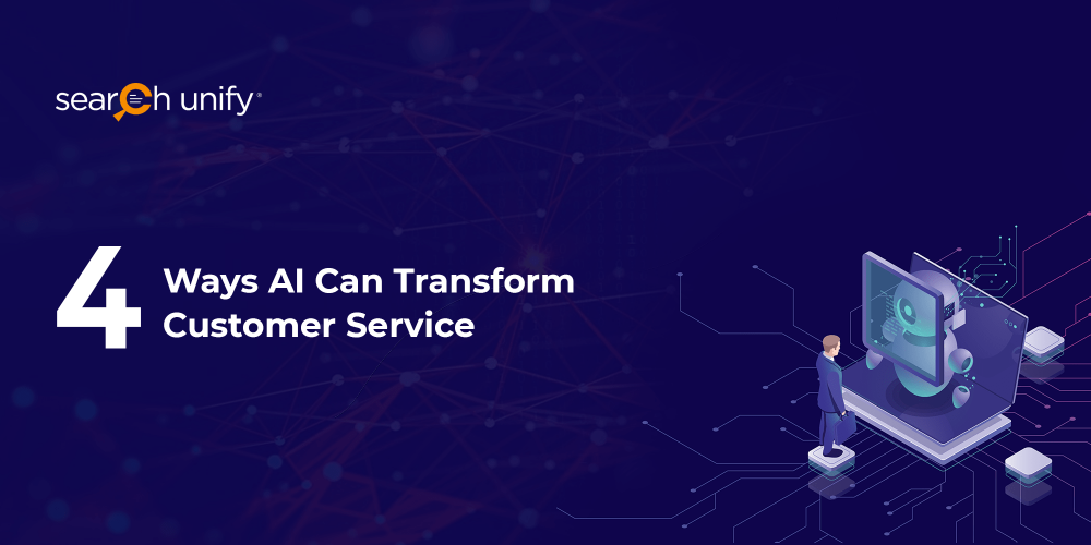 4 Ways AI Can Transform Your Customer Service