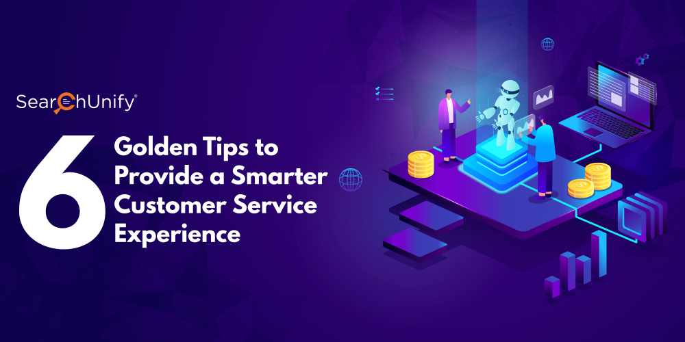 6 Golden Tips to Provide a Smarter Customer Service Experien[...]