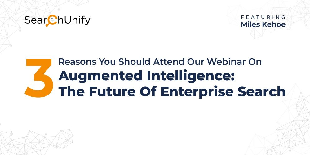 3 Reasons You Should Attend Our Webinar On Augmented Intelligence: The Future Of Enterprise Search