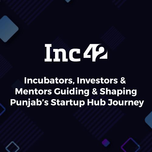 Incubators, Investors & Mentors Guiding & Shaping Punjab's Startup Hub Journey