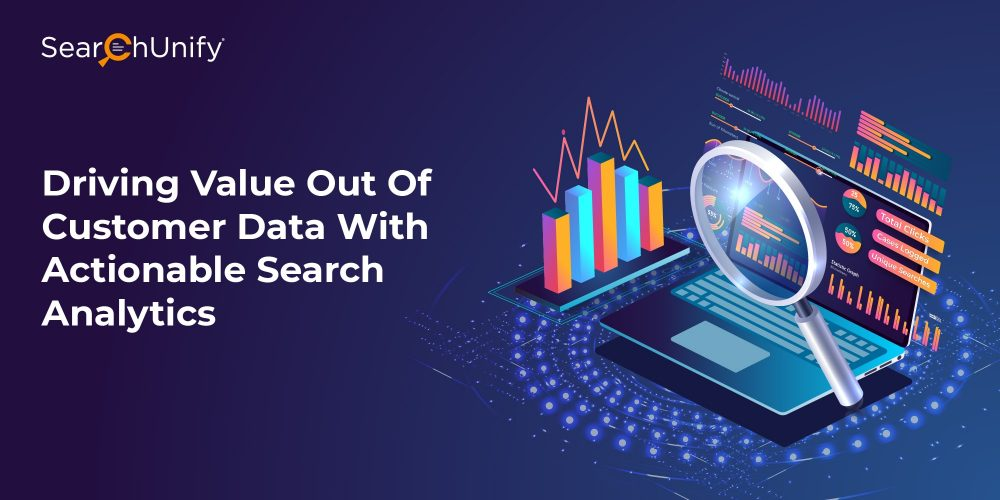 Driving Value Out Of Customer Data With Actionable Search Analytics