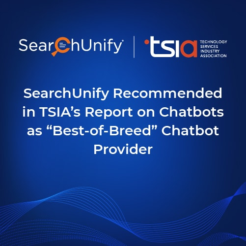 """SearchUnify Recommended in TSIA's Report on Chatbots as """"Best-of-Breed"""" Provider"""