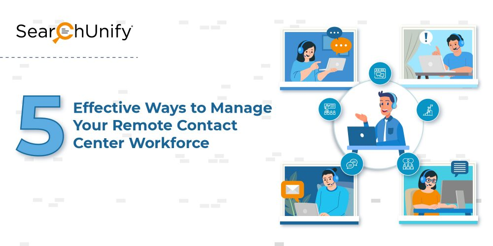 5 Effective Ways to Manage Your Remote Contact Center Workforce