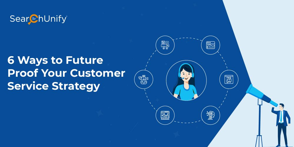 6 Ways to Future Proof Your Customer Service Strategy