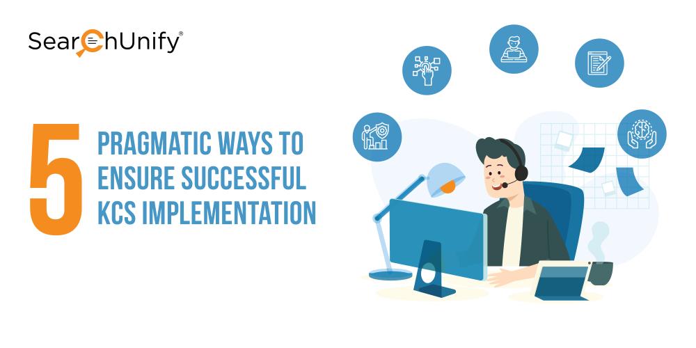 5 Pragmatic Ways to Ensure Successful KCS Implementation