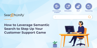 How to Leverage Semantic Search to Step up Your Customer Support Game