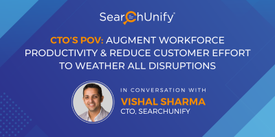 CTO's POV: Augment Workforce Productivity and Reduce Customer Effort to Weather All Disruptions