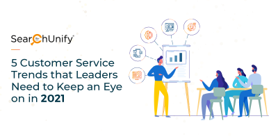 5 Customer Service Trends that Leaders Need to Keep an Eye On in 2021