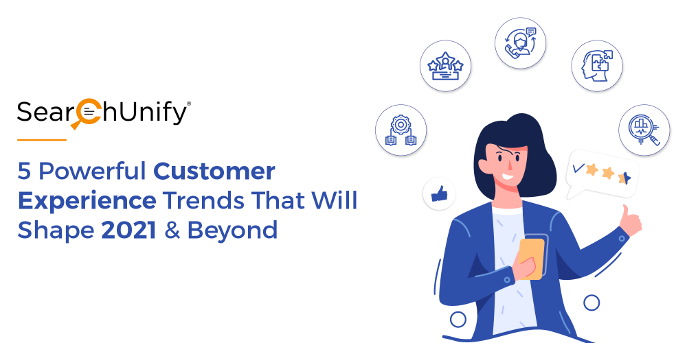 5 Powerful Customer Experience Trends That Will Shape 2021 & Beyond