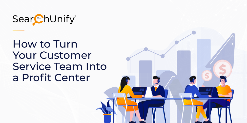 How to Turn Your Customer Service Team Into a Profit Center