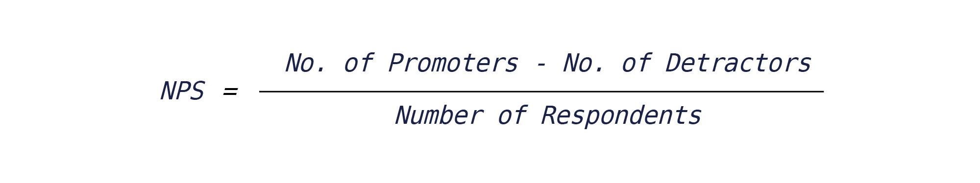 NPS = No. of Promoters - No. of Detractors Number of Respondents