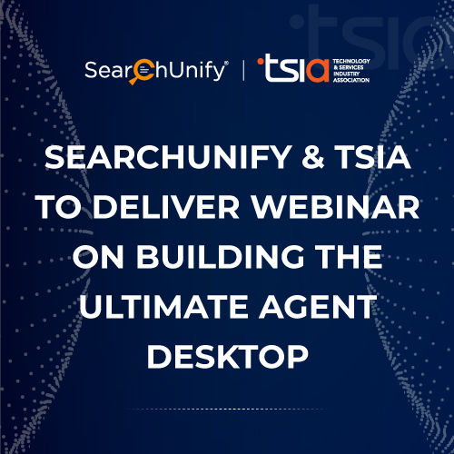 SearchUnify & TSIA to Deliver Webinar on Building the Ultimate Agent Desktop