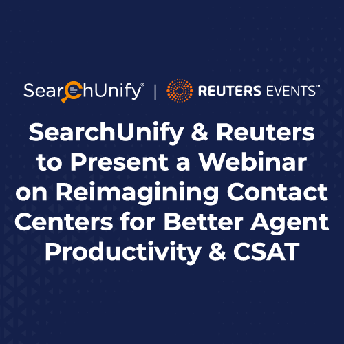 SearchUnify & Reuters Events to Present a Webinar on Reimagining Contact Centers for Better Agent Productivity & CSAT