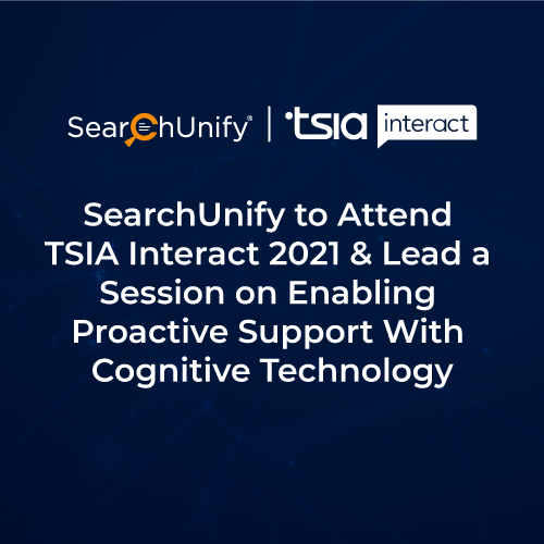 SearchUnify to Attend TSIA Interact 2021 & Lead a Session on Enabling Proactive Support With Cognitive Technology