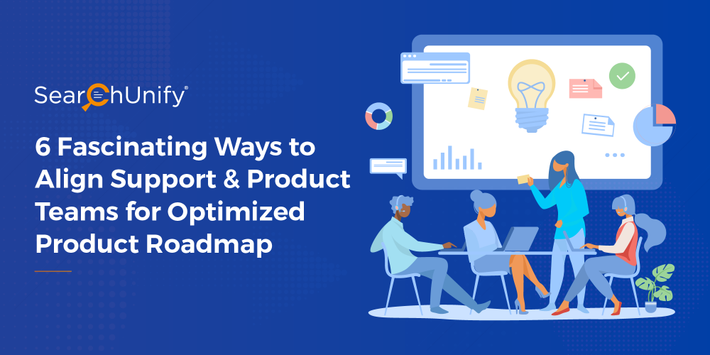 6 Fascinating Ways to Align Support & Product Teams for an Optimized Product Roadmap