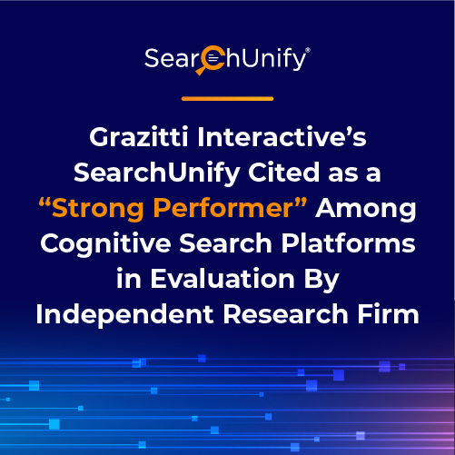 """Grazitti Interactive's SearchUnify Cited as a """"Strong Performer"""" Among Cognitive Search Platforms in Latest Evaluations By Independent Research Firm"""
