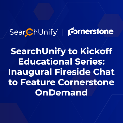 SearchUnify to Kickoff Educational Series: Inaugural Fireside Chat to Feature Cornerstone OnDemand
