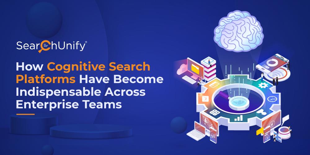 How Cognitive Search Has Become Indispensable Across Enterprise Teams