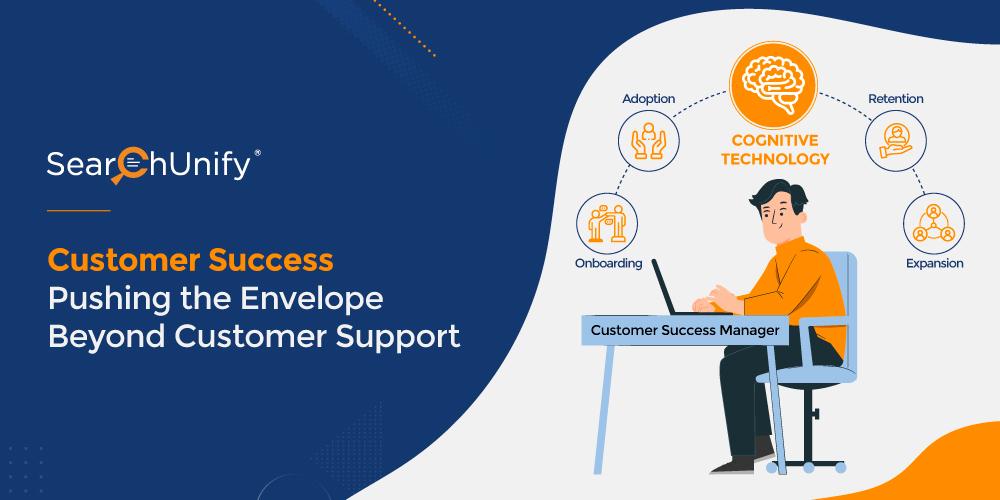 Customer Success: Pushing the Envelope Beyond Customer Suppo...